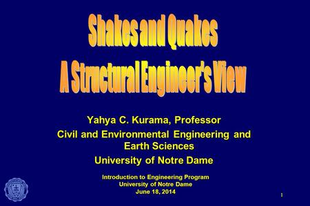 1 Yahya C. Kurama, Professor Civil and Environmental Engineering and Earth Sciences University of Notre Dame Introduction to Engineering Program University.
