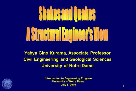 1 Yahya Gino Kurama, Associate Professor Civil Engineering and Geological Sciences University of Notre Dame Introduction to Engineering Program University.