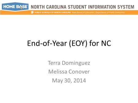 End-of-Year (EOY) for NC Terra Dominguez Melissa Conover May 30, 2014.