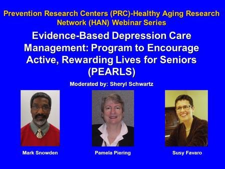 Prevention Research Centers (PRC)-Healthy Aging Research Network (HAN) Webinar Series Evidence-Based Depression Care Management: Program to Encourage Active,