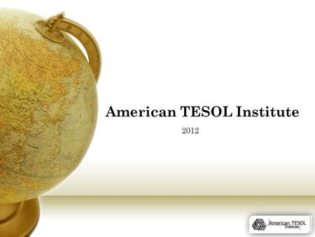 American TESOL Institute 2012. About ATI  American TESOL Institute was established in Baton Rouge, La, USA in 2002.  American TESOL Institute headquarters.