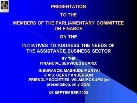 PRESENTATION TO THE MEMBERS OF THE PARLIAMENTARY COMMITTEE ON FINANCE ON THE INITIATIVES TO ADDRESS THE NEEDS OF THE ASSISTANCE BUSINESS SECTOR BY THE.