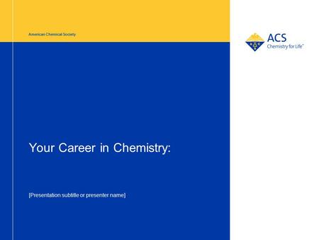 American Chemical Society Your Career in Chemistry: [Presentation subtitle or presenter name]