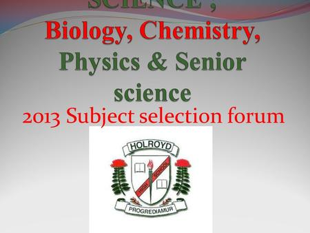 2013 Subject selection forum. Biology aims to develop an understanding of the interactions within and between organisms and between organisms and their.
