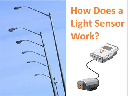 "How Does a Light Sensor Work?. 1. How do humans sense light? 2. Provide an example ""stimulus-sensor- coordinator-effector-response"" framework using the."