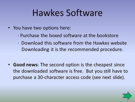Hawkes Software You have two options here: ∙ Purchase the boxed software at the bookstore ∙ Download this software from the Hawkes website Downloading.