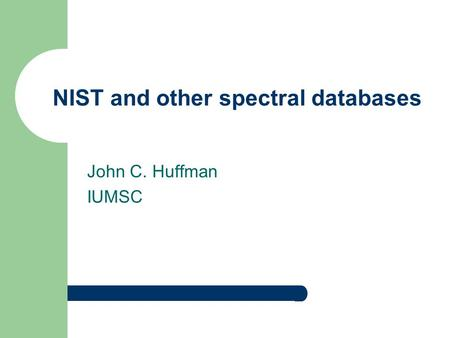 NIST and other spectral databases John C. Huffman IUMSC.