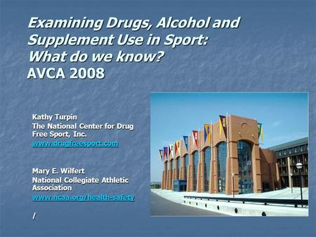 Examining Drugs, Alcohol and Supplement Use in Sport: What do we know? AVCA 2008 Kathy Turpin The National Center for Drug Free Sport, Inc. www.drugfreesport.com.