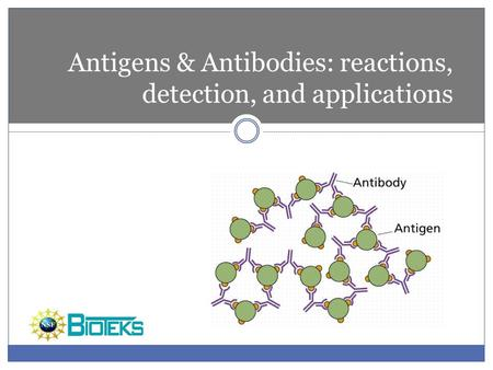 Antigens & Antibodies: reactions, detection, and applications.
