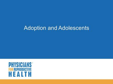  Adoption and Adolescents.  Objectives  Clarify misconceptions about adoption  Identify the differences between open and closed adoptions  Describe.
