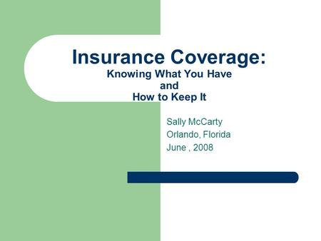 Insurance Coverage: Knowing What You Have and How to Keep It Sally McCarty Orlando, Florida June, 2008.