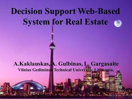 Decision Support Web-Based System for Real Estate A.Kaklauskas, A. Gulbinas, L. Gargasaite Vilnius Gediminas Technical University, Lithuania,