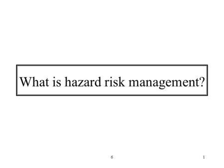 "61 What is hazard risk management?. 62 Emergency risk management is ""a systematic process that produces a range of measures that contribute to the well."