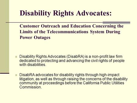 Disability Rights Advocates (DisabRA) is a non-profit law firm dedicated to protecting and advancing the civil rights of people with disabilities. DisabRA.