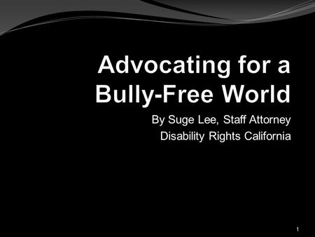 By Suge Lee, Staff Attorney Disability Rights California 1.