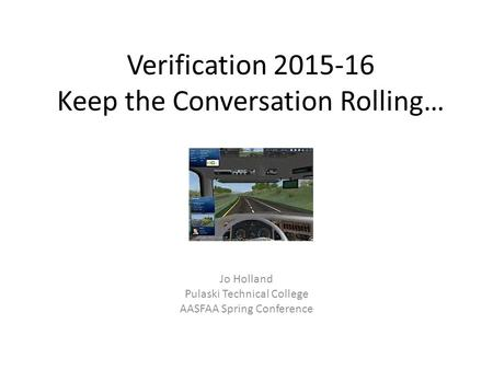 Verification 2015-16 Keep the Conversation Rolling… Jo Holland Pulaski Technical College AASFAA Spring Conference.