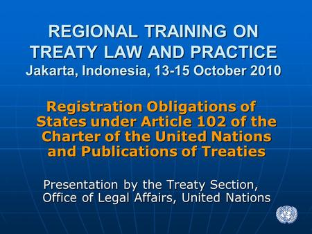 1 Registration Obligations of States under Article 102 of the Charter of the United Nations and Publications of Treaties Presentation by the Treaty Section,
