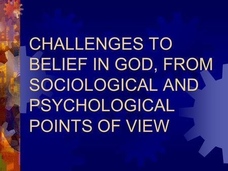 CHALLENGES TO BELIEF IN GOD, FROM SOCIOLOGICAL AND PSYCHOLOGICAL POINTS OF VIEW.