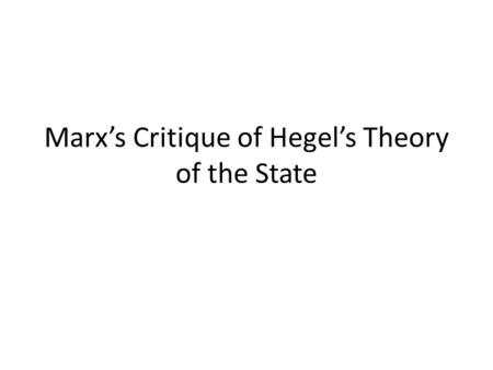 Marx's Critique of Hegel's Theory of the State. 1. Mystification Feuerbach's transformative criticism Philosophy and religion are forms of human alienation.