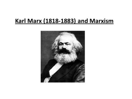 Karl Marx (1818-1883) and Marxism. Why Study Marx and His Philosophy?