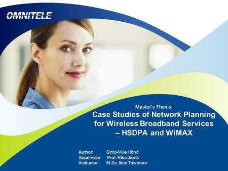 Master's Thesis: Case Studies of Network Planning for Wireless Broadband Services – HSDPA and WiMAX Author: Simo-Ville Hönö Supervisor: Prof. Riku Jäntti.