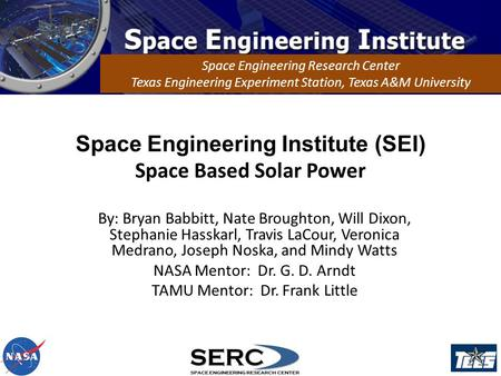 Space Engineering Institute (SEI) Space Based Solar Power Space Engineering Research Center Texas Engineering Experiment Station, Texas A&M University.