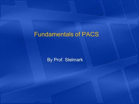 Fundamentals of PACS By Prof. Stelmark.