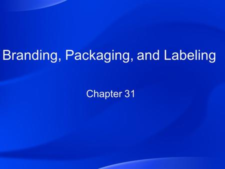 Branding, Packaging, and Labeling Chapter 31. Sec. 31.1 – Branding Elements & Strategies The nature, scope, and importance of branding in product planning.