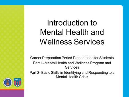 Introduction to Mental Health and Wellness Services Career Preparation Period Presentation for Students Part 1–Mental Health and Wellness Program and Services.