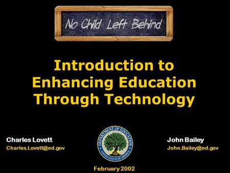 Introduction to Enhancing Education Through Technology Charles LovettJohn Bailey February 2002.