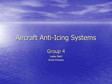 Aircraft Anti-Icing Systems Group 4 Leslie Mehl Annie Parsons.