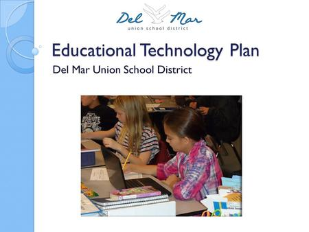 Educational Technology Plan Del Mar Union School District.