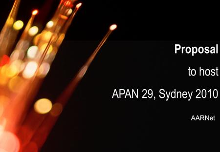 AARNet Copyright 2007 Proposal to host APAN 29, Sydney 2010 AARNet.
