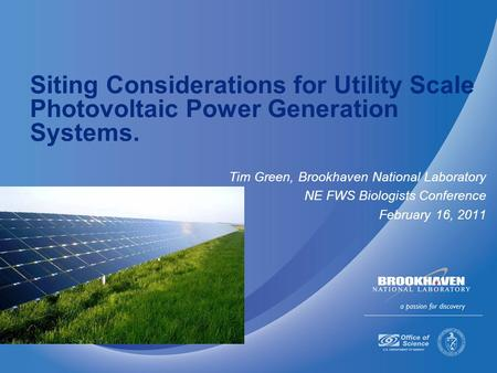 Siting Considerations for Utility Scale Photovoltaic Power Generation Systems. Tim Green, Brookhaven National Laboratory NE FWS Biologists Conference February.