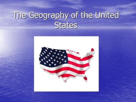 The Geography of the United States. The United States is a large country, stretching from the Atlantic Ocean to the Pacific Ocean. It borders Canada in.