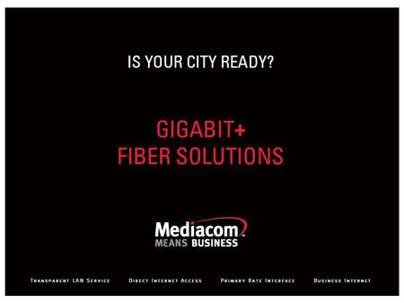 Mediacom Fiber City July 25, 2013 1. Mediacom. More Than Cable Mediacom is the nation's 8 th largest cable company Mediacom brings broadband to community.