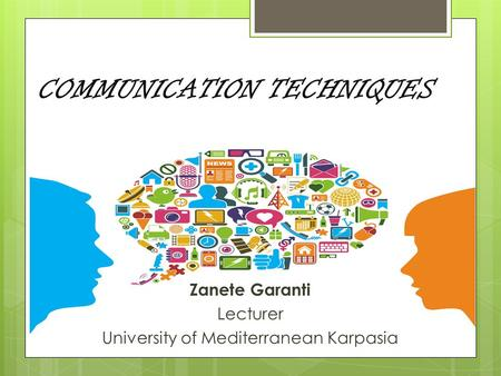 COMMUNICATION TECHNIQUES Zanete Garanti Lecturer University of Mediterranean Karpasia.