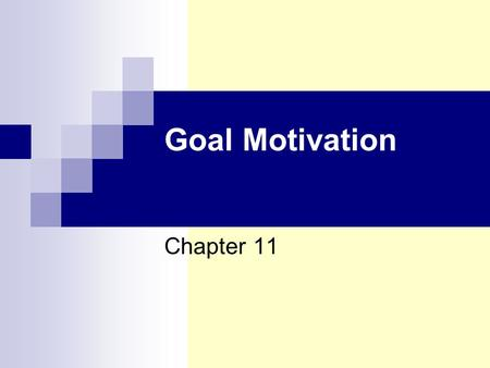 Goal Motivation Chapter 11. Chapter 11 Goal Motivation Reinforcers, Incentives, Goals Reinforcers  Have increased the rate or probability of behavior.