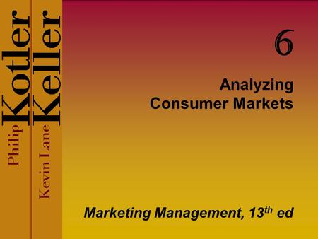 Analyzing Consumer Markets Marketing Management, 13 th ed 6.
