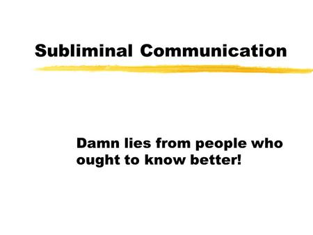 Subliminal Communication Damn lies from people who ought to know better!