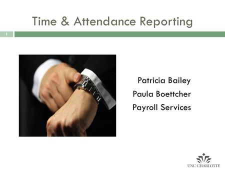 1 Time & Attendance Reporting Patricia Bailey Paula Boettcher Payroll Services.