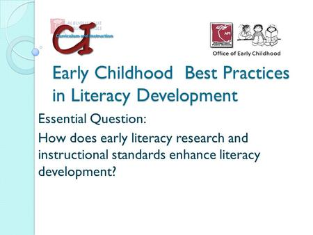 Early Childhood Best Practices in Literacy Development Essential Question: How does early literacy research and instructional standards enhance literacy.