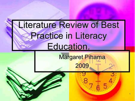 1 Literature Review of Best Practice in Literacy Education. Margaret Pihama 2009.