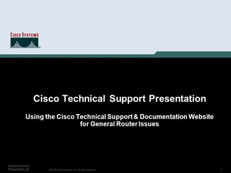 1 © 2006 Cisco Systems, Inc. All rights reserved. Session Number Presentation_ID Cisco Technical Support Presentation Using the Cisco Technical Support.