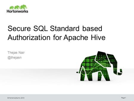 © Hortonworks Inc. 2013 Secure SQL Standard based Authorization for Apache Hive Thejas Page 1.