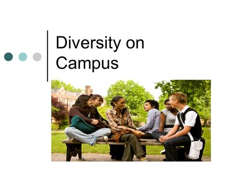 Diversity on Campus. The impact of diversity on college students Campus diversity initiatives positively affect minority & majority students Increase.