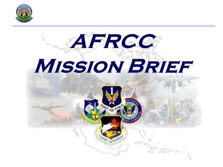 WELCOME! AFRCC 1 LIFE EVERY 2 DAYS OVER 16,155 SAVES SINCE ACTIVATION IN 1974 INCIDENTS 6299 17 / DAY MISSIONS 755 2 / DAY Mission Activity 2012 SAVES.