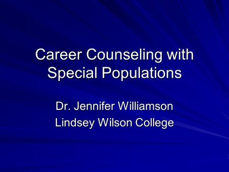 Career Counseling with Special Populations Dr. Jennifer Williamson Lindsey Wilson College.