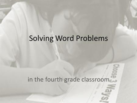 Solving Word Problems in the fourth grade classroom.