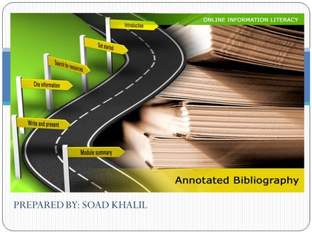PREPARED BY: SOAD KHALIL. CitationAnnotation Annotated Bibliography.